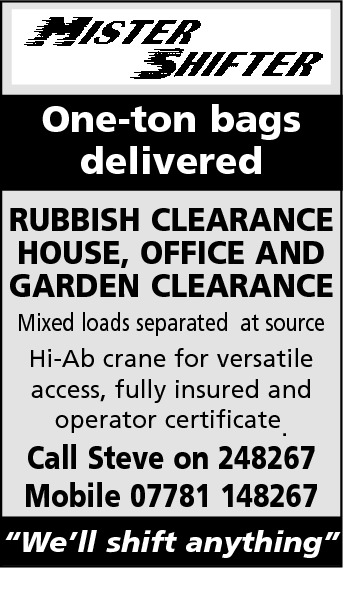 "One-ton bags delivered RUBBISH CLEARANCE HOUSE, OFFICE AND GARDEN CLEARANCE Mixed loads separated at source Hi-Ab crane for versatile access, fully insured and operator certificate.  Call Steve on 248267 Mobile 07781 148267  ""We'll shift anything"""