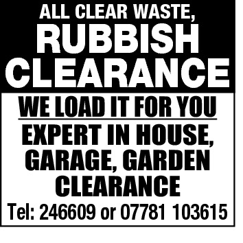 ALL CLEAR WASTE,  RUBBISH CLEARANCE WE LOAD IT FOR YOU EXPERT IN HOUSE, GARAGE, GARDEN CLEARANCE  Tel: 246609 or 07781 103615