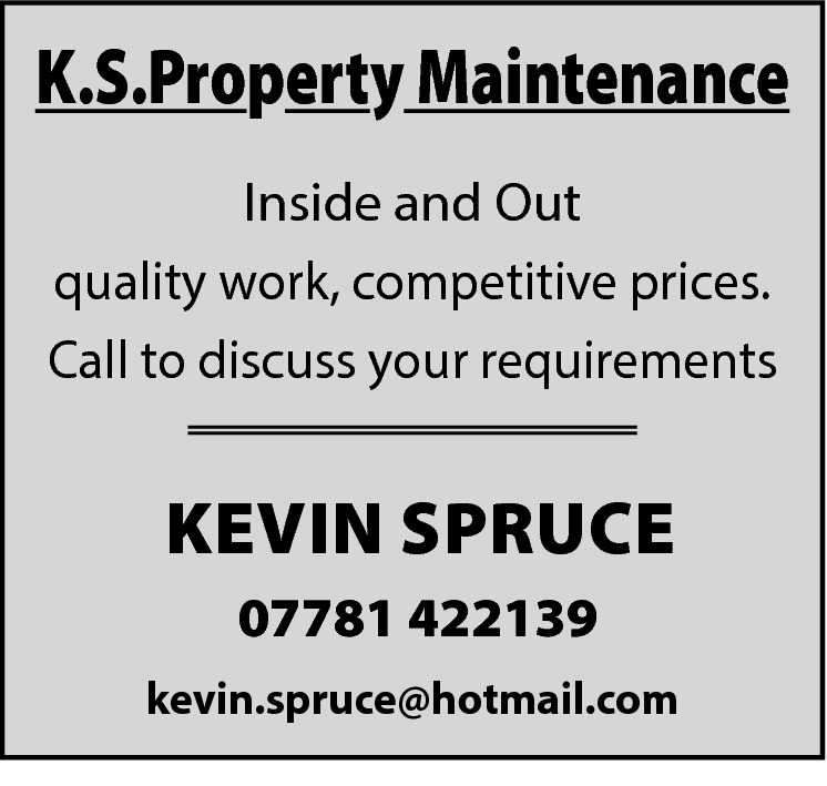 K.S.Property Maintenance Inside and Out quality work, competitive prices. Call to discuss your requirements  KEVIN SPRUCE 07781 422139 kevin.spruce@hotmail.com