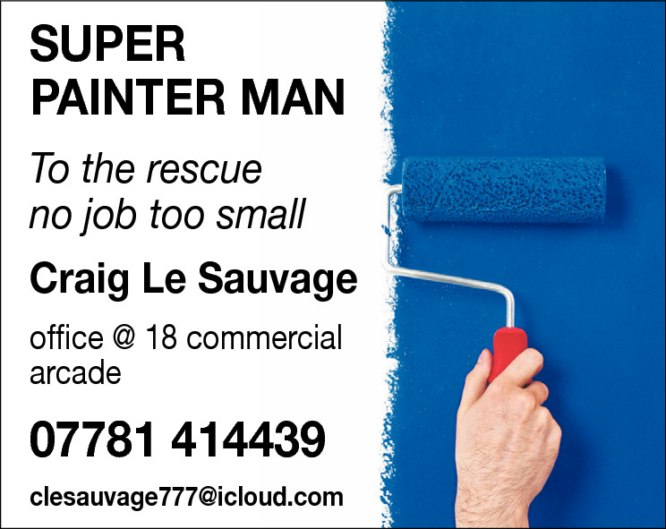 SUPER PAINTER MAN To the rescue no job too small  Craig Le Sauvage office @ 18 commercial arcade  07781 414439 clesauvage777@icloud.com