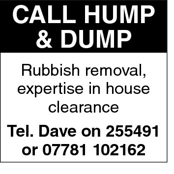 CALL HUMP & DUMP Rubbish removal, expertise in house clearance Tel. Dave on 255491 or 07781 102162
