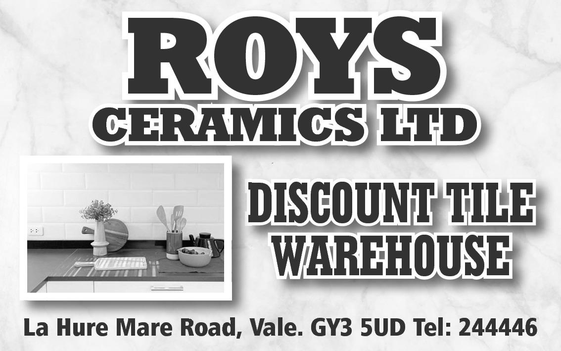 ROYS CERAMICS LTD D DISCOUNT TILE WAREHOUSE La Hure Mare Road, Vale. GY3 5UD Tel: 244446 L H M R d V