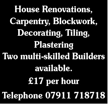 House Renovations, Carpentry, Blockwork, Decorating, Tiling, Plastering Two multi-skilled Builders available. £17 per hour Telephone 07911 718718