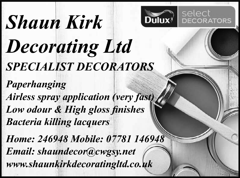 Shaun Kirk Decorating Ltd  SPECIALIST DECORATORS Paperhanging Airless spray application (very fast) Low odour & High gloss finishes Bacteria killing lacquers Home: 246948 Mobile: 07781 146948 Email: shaundecor@cwgsy.net www.shaunkirkdecoratingltd.co.uk