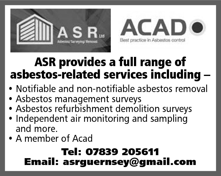 ASR provides a full range of asbestos-related services including –  • Notifiable and non-notifiable asbestos removal • Asbestos management surveys • Asbestos refurbishment demolition surveys • Independent air monitoring and sampling and more. • A member of Acad Tel: 07839 205611 Email: asrguernsey@gmail.com