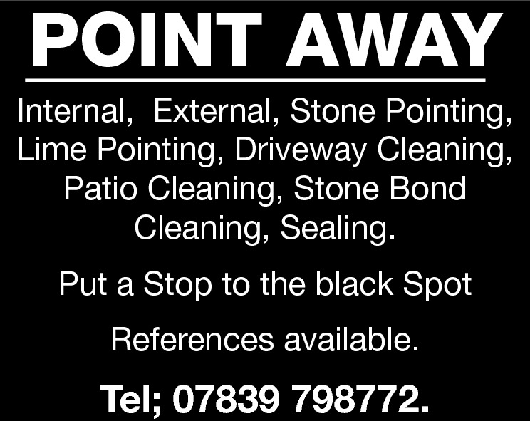 POINT AWAY  Internal, External, Stone Pointing, Lime Pointing, Driveway Cleaning, Patio Cleaning, Stone Bond Cleaning, Sealing. Put a Stop to the black Spot References available.  Tel; 07839 798772.