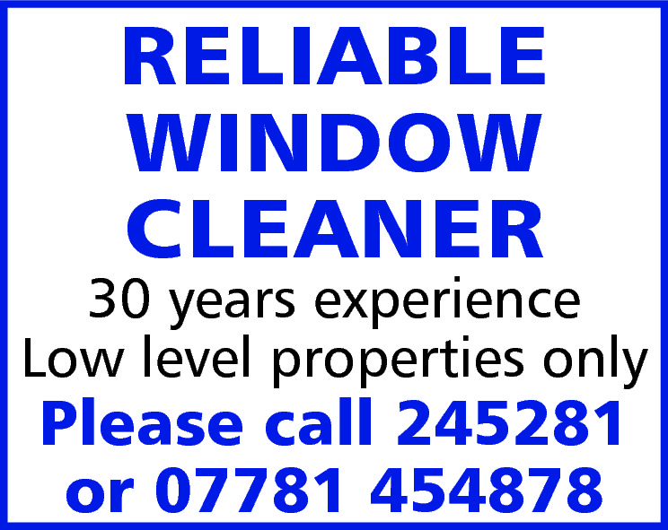 RELIABLE WINDOW CLEANER  30 years experience Low level properties only  Please call 245281 or 07781 454878