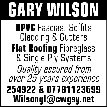 GARY WILSON  UPVC Fascias, Soffits Cladding & Gutters Flat Roofing Fibreglass & Single Ply Systems Quality assured from over 25 years experience 254922 & 07781123699 Wilsongl@cwgsy.net