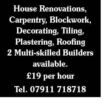 House Renovations, Carpentry, Blockwork, Decorating, Tiling, Plastering, Roofing 2 Multi-skilled Builders available. £19 per hour Tel. 07911 718718